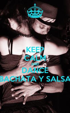 Poster: KEEP CALM AND DANCE BACHATA Y SALSA