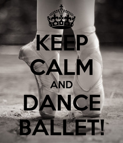 Poster: KEEP CALM AND DANCE BALLET!