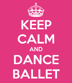 Poster: KEEP CALM AND DANCE BALLET