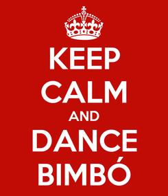 Poster: KEEP CALM AND DANCE BIMBÓ