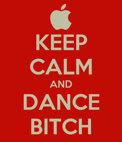 Poster: KEEP CALM AND DANCE BITCH