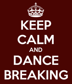 Poster: KEEP CALM AND DANCE BREAKING