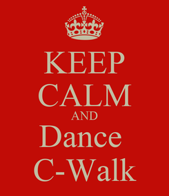 Poster: KEEP CALM AND Dance  C-Walk