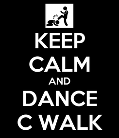 Poster: KEEP CALM AND DANCE C WALK