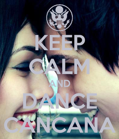 Poster: KEEP CALM AND DANCE CANCANA
