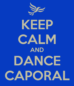 Poster: KEEP CALM AND DANCE CAPORAL