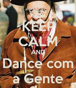 Poster: KEEP CALM AND Dance com a Gente