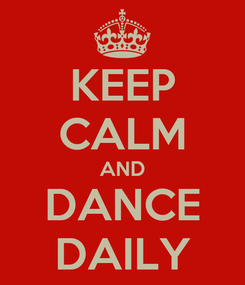 Poster: KEEP CALM AND DANCE DAILY