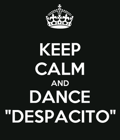 "Poster: KEEP CALM AND DANCE ""DESPACITO"""