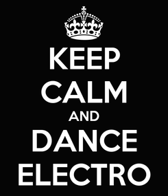 Poster: KEEP CALM AND DANCE ELECTRO