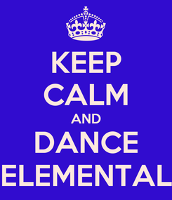 Poster: KEEP CALM AND DANCE ELEMENTAL
