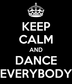 Poster: KEEP CALM AND DANCE EVERYBODY