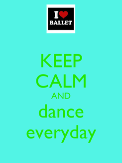 Poster: KEEP CALM AND dance everyday