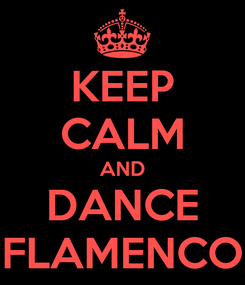 Poster: KEEP CALM AND DANCE FLAMENCO