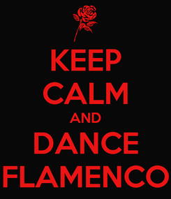 Poster: KEEP CALM AND DANCE FLAMENCO
