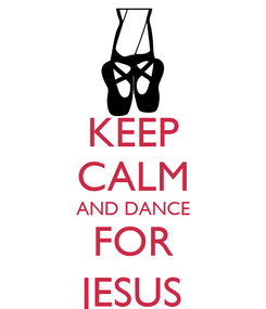 Poster: KEEP CALM AND DANCE FOR JESUS