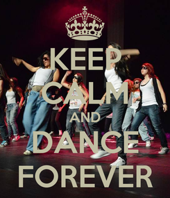 Poster: KEEP CALM AND DANCE FOREVER