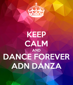 Poster: KEEP CALM AND DANCE FOREVER ADN DANZA