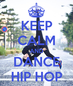 Poster: KEEP CALM AND DANCE HIP HOP
