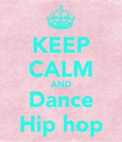 Poster: KEEP CALM AND Dance Hip hop