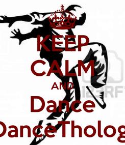 Poster: KEEP CALM AND Dance IDanceThology