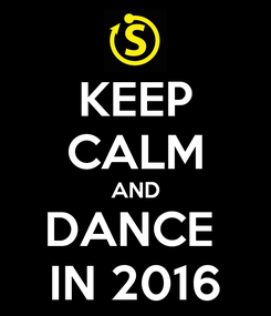 Poster: KEEP CALM AND DANCE  IN 2016