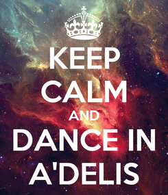 Poster: KEEP CALM AND DANCE IN A'DELIS