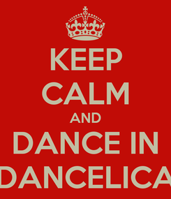 Poster: KEEP CALM AND DANCE IN DANCELICA