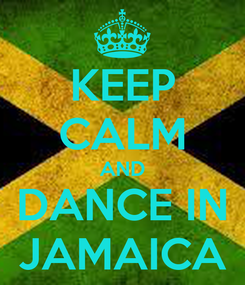 Poster: KEEP CALM AND DANCE IN JAMAICA