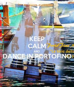 Poster: KEEP CALM AND DANCE IN PORTOFINO