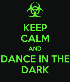 Poster: KEEP CALM AND DANCE IN THE DARK