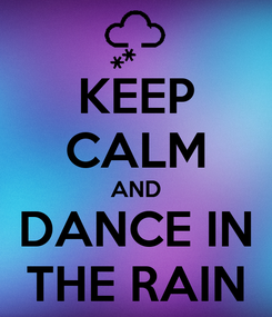 Poster: KEEP CALM AND DANCE IN THE RAIN