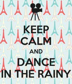 Poster: KEEP CALM AND DANCE IN THE RAINY