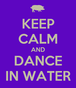 Poster: KEEP CALM AND DANCE IN WATER