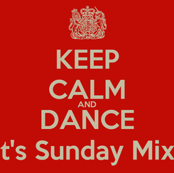 Poster: KEEP CALM AND DANCE It's Sunday Mix!