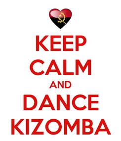 Poster: KEEP CALM AND DANCE KIZOMBA