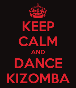 Poster: KEEP CALM AND DANCE KIZOMBA