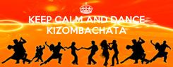 Poster: KEEP CALM AND DANCE KIZOMBACHATA
