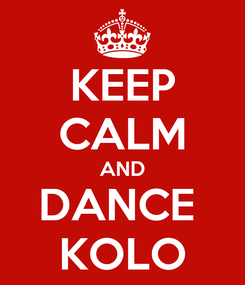 Poster: KEEP CALM AND DANCE  KOLO