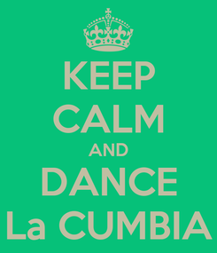 Poster: KEEP CALM AND DANCE La CUMBIA