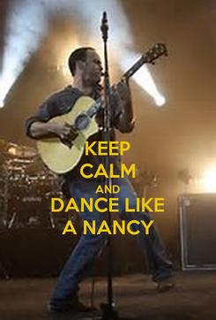 Poster: KEEP CALM AND DANCE LIKE A NANCY