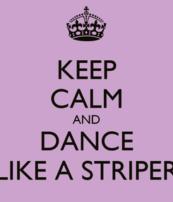 Poster: KEEP CALM AND DANCE LIKE A STRIPER