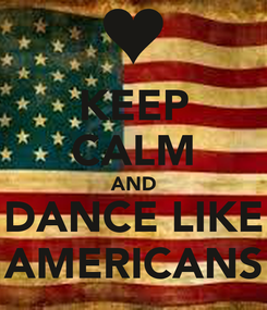 Poster: KEEP CALM AND DANCE LIKE AMERICANS