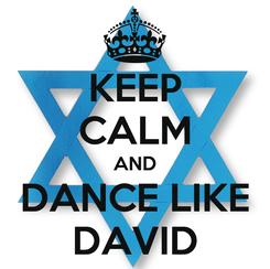 Poster: KEEP CALM AND DANCE LIKE DAVID