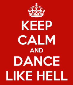 Poster: KEEP CALM AND DANCE LIKE HELL
