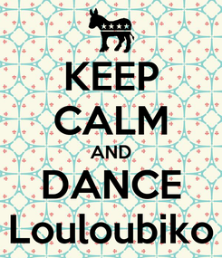 Poster: KEEP CALM AND DANCE Louloubiko
