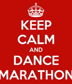 Poster: KEEP CALM AND DANCE MARATHON