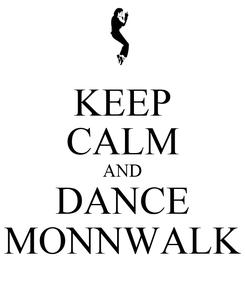 Poster: KEEP CALM AND DANCE MONNWALK