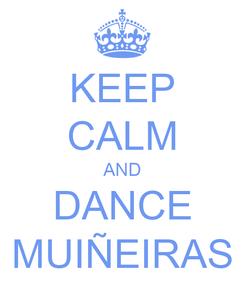 Poster: KEEP CALM AND DANCE MUIÑEIRAS