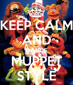Poster: KEEP CALM AND DANCE MUPPET STYLE